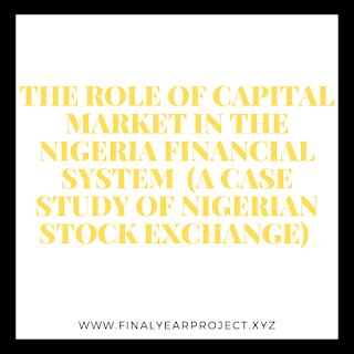 https://www.finalyearproject.xyz/2020/07/THE%20ROLE%20OF%20CAPITAL%20MARKET%20IN%20THE%20NIGERIA%20FINANCIAL%20SYSTEM%20%20A%20CASE%20STUDY%20OF%20NIGERIAN%20STOCK%20EXCHANGE%20.html