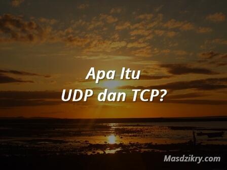 Apa itu UDP dan TCP?