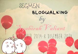 http://syahirahvaliant.blogspot.com/2014/11/segmen-blogwalking-by-syahirah-valiant-1.html