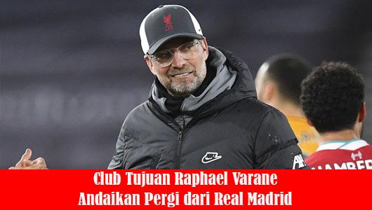 Club Tujuan Raphael Varane Andaikan Pergi dari Real Madrid