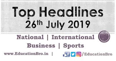 Top Headlines 26th July 2019: EducationBro