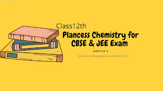 Plancess Chemistry for CBSE Class 12th, NEET& JEE Main PDF