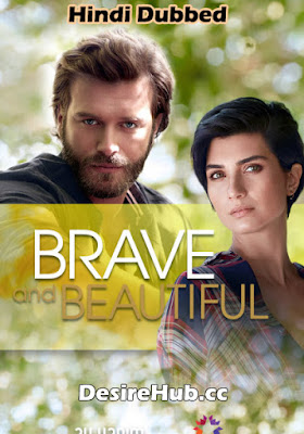 Brave and Beautiful S01 Complete Hindi Dubbed 720p HDRip Turkish Show [EP 45 Added]