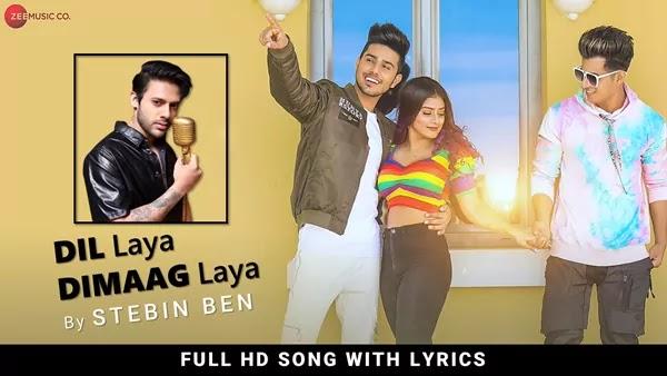 Dil Laya Dimaag Laya Lyrics - Stebin Ben - Ft. Anam Darbar, Sunny Chopra, Aadil Khan