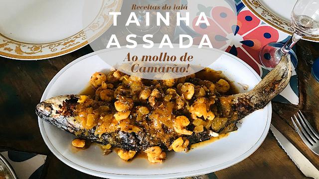 RECEITA DE TAINHA ASSADA AO MOLHO DE CAMARÃO