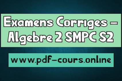 Examens Corrigés - Algèbre 2 SMPC S2