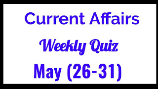 Weekly Current affairs Quiz May(26-31)