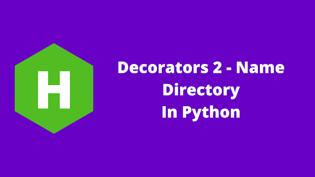 HackerRank Decorators 2 - Name Directory in python problem solution