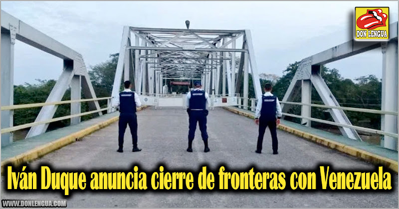 Iván Duque anuncia cierre de fronteras con Venezuela