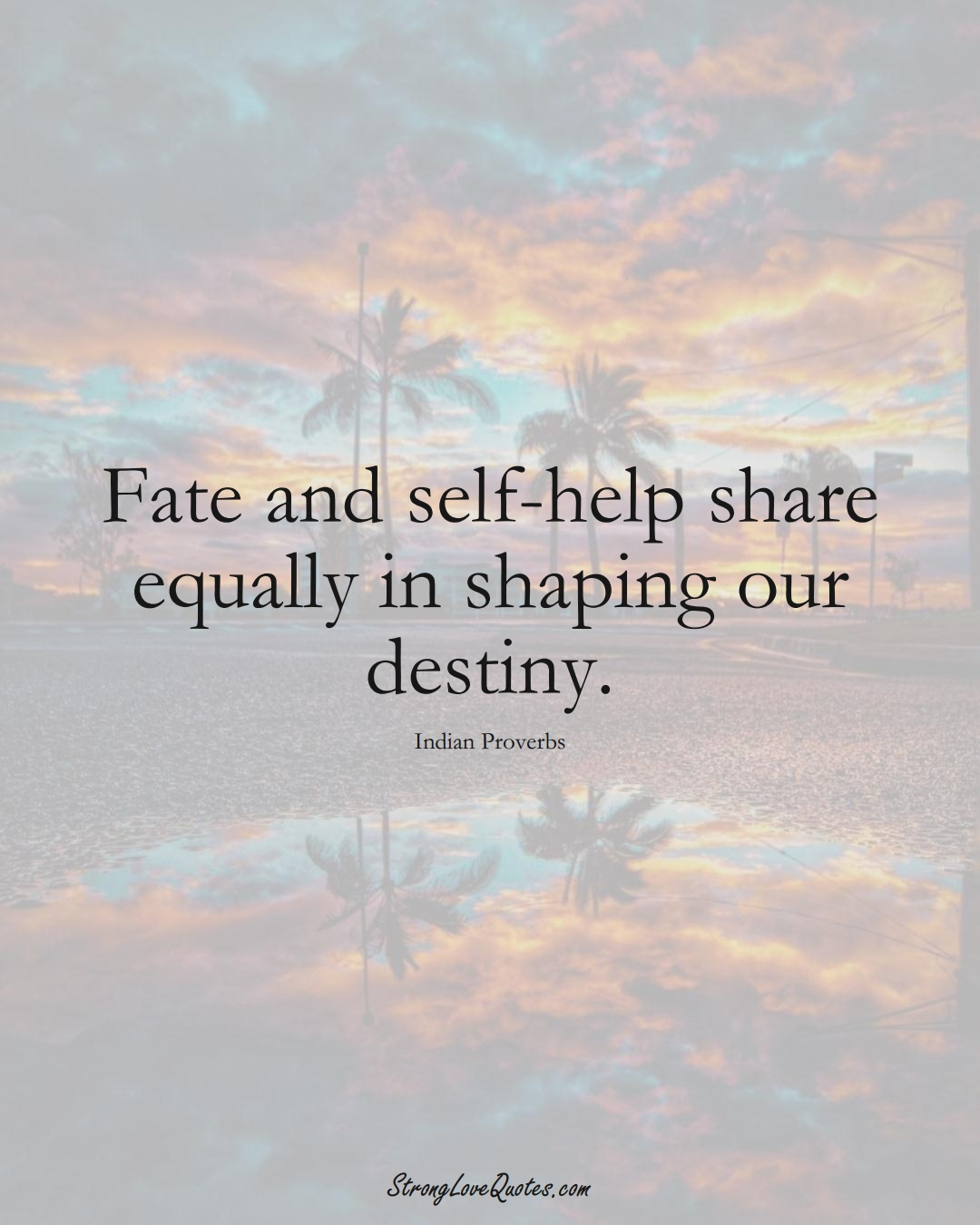 Fate and self-help share equally in shaping our destiny. (Indian Sayings);  #AsianSayings