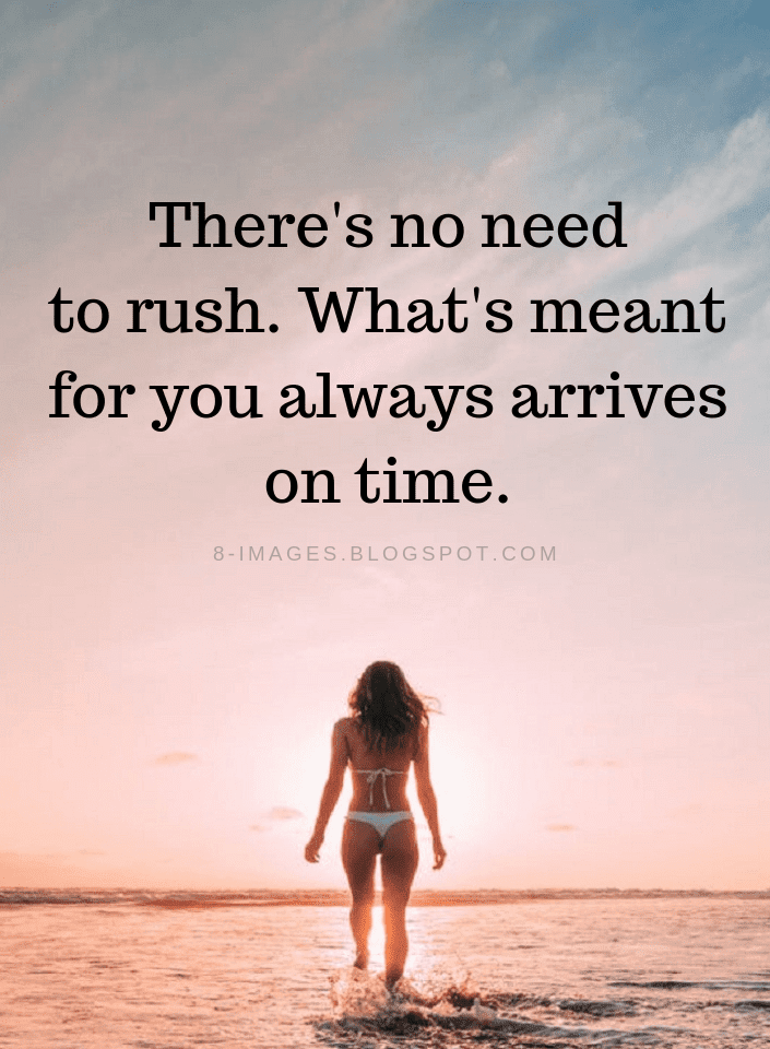 Theres No Need To Rush Whats Meant For You Always Arrives On Time