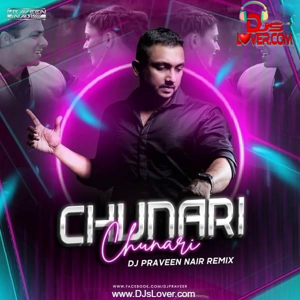 Chunari Chunari 2021 Remix DJ Praveen Nair