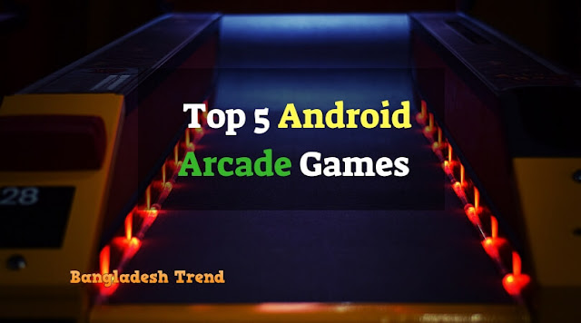 Top 5 Android Arcade Games