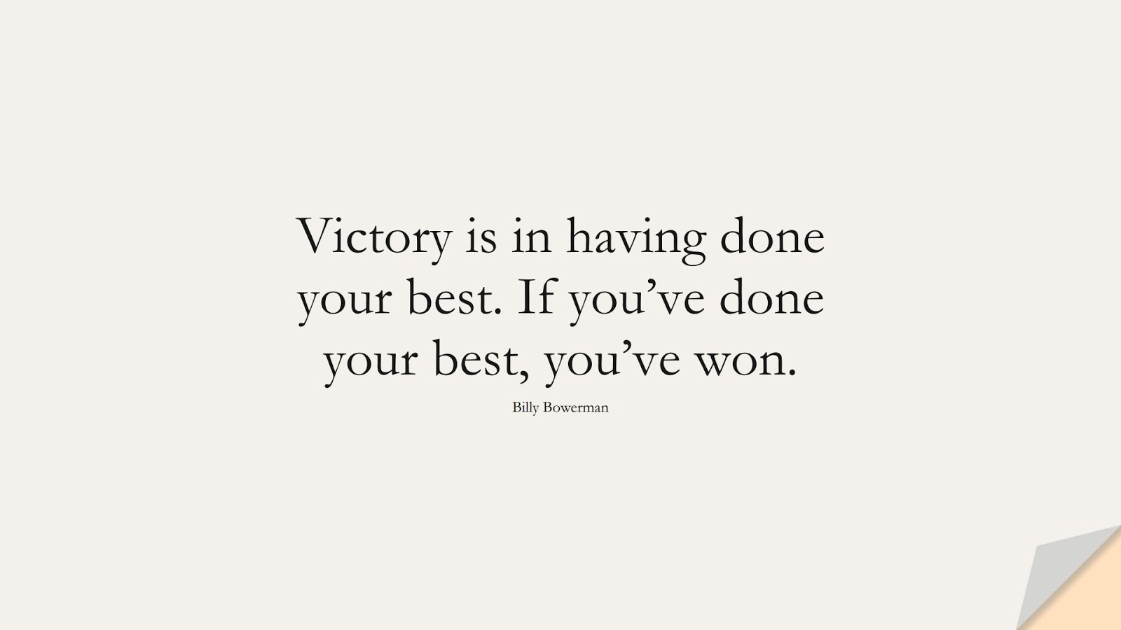 Victory is in having done your best. If you've done your best, you've won. (Billy Bowerman);  #PositiveQuotes