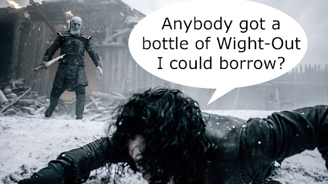 John Snow, losing to a wight, wishes for some wight-out.