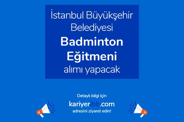 İstanbul Büyükşehir Belediyesi Spor İstanbul AŞ badminton eğitmeni alımı yapacak. Detaylar kariyeribb.com'da!
