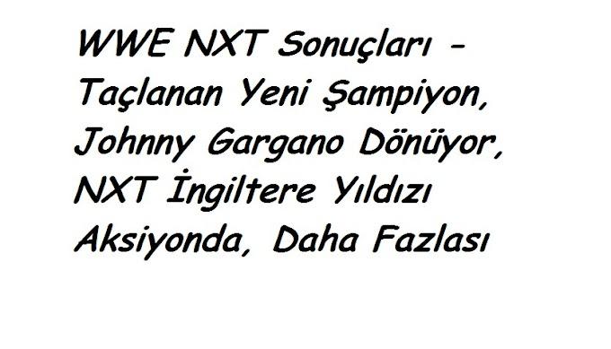 WWE NXT Sonuçları - Taçlanan Yeni Şampiyon, Johnny Gargano Dönüyor, NXT İngiltere Yıldızı Aksiyonda, Daha Fazlası