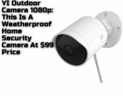 YI Outdoor Camera 1080p: This Is A Weatherproof Home Security Camera At $99  Price