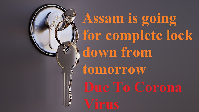 Assam is going for complete lock down from tomorrow Due To Corona Virus