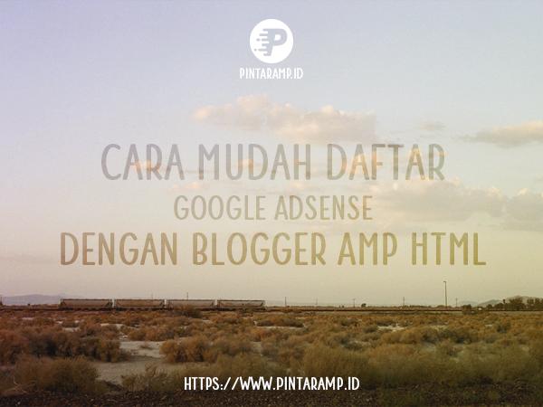Cara Mudah Daftar Adsense dengan Blogger AMP HTML