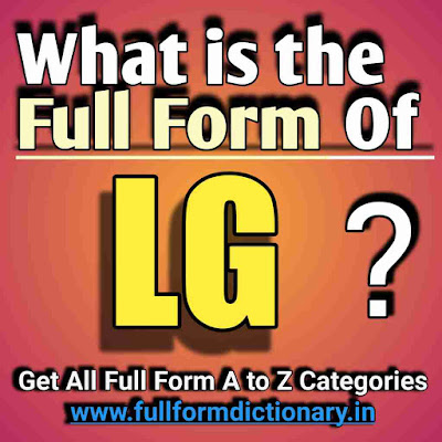Full Form of LG, Additional Information of the full form of LG