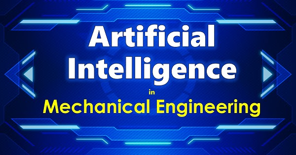 Artificial Intelligence in Mechanical Engineering Seminar Topic