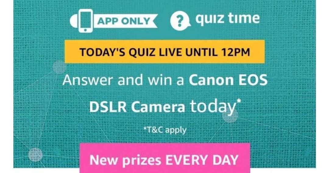 Amazon Quiz 23 August 2019 Answers Win Canon DSLR camera