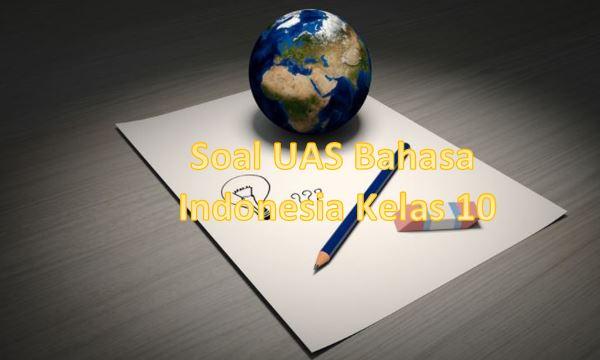 Soal UAS Bahasa Indonesia Kelas 10 Semester 1 K13 dan Jawabannya