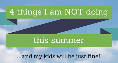 http://mom2momed.blogspot.com/2016/07/4-things-i-am-not-doing-this-summer.html