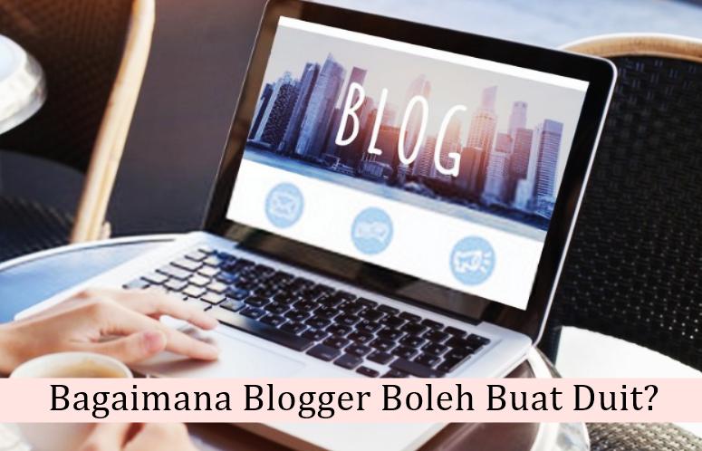 Income Blogger Malaysia : Bagaimana Blogger Boleh Buat Duit?