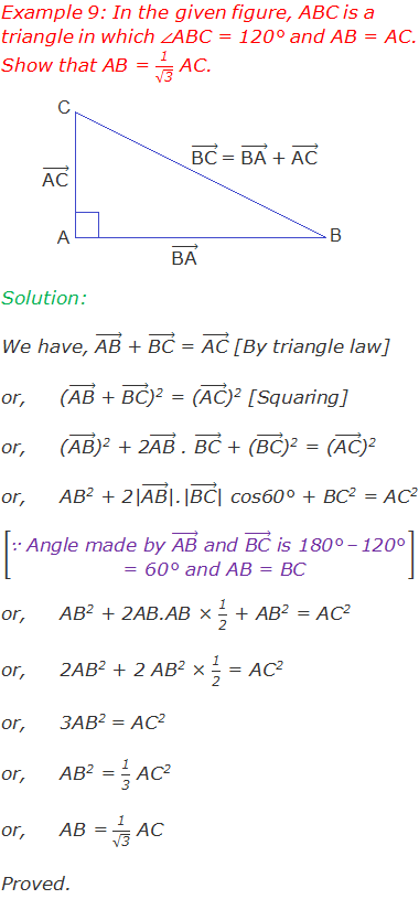 """Example 9: In the given figure, ABC is a triangle in which ∠ABC = 120° and AB = AC. Show that AB = """"1"""" /√(""""3"""" ) AC. Solution: We have, (""""AB"""" ) ⃗ + (""""BC"""" ) ⃗ = (""""AC"""" ) ⃗ [By triangle law] or,((""""AB"""" ) ⃗ + (""""BC"""" ) ⃗)2 = ((""""AC"""" ) ⃗)2 [Squaring] or,((""""AB"""" ) ⃗)2 + 2(""""AB"""" ) ⃗ . (""""BC"""" ) ⃗ + ((""""BC"""" ) ⃗)2 = ((""""AC"""" ) ⃗)2 or,AB2 + 2