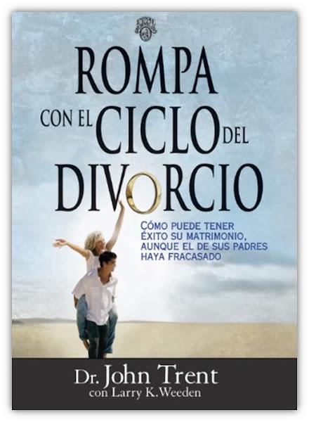 Rompa con el ciclo del divorcio: Cómo puede tener éxito su matrimonio, aunque el de sus padres haya fracasado - John Trent - Oraciones.Center