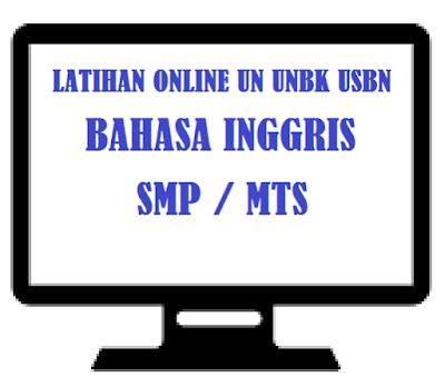 Latihan Online Soal UN UNBK USBN Bahasa Inggris Sekolah Menengah Pertama MTS Tahun  LATIHAN ONLINE SOAL UN UNBK USBN BAHASA INGGRIS Sekolah Menengah Pertama MTS TAHUN 2019 (VERSI 2)