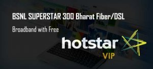 Awesome BSNL SuperStar 300 with free Hotstar VIP pack now launched under Bharat Fiber (FTTH) with 50 Mbps Internet speed, Get your Free Hotstar VIP