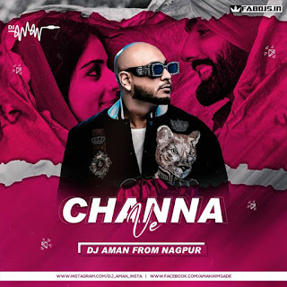 CHANNA VE REMIX DJ AMAN FROM NAGPUR