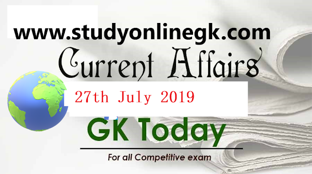 Current Affairs - 2019 - Current Affairs today  27th July 2019