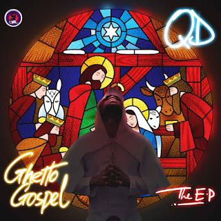 DOWNLOAD EP: QD -  Ghetto Gospel