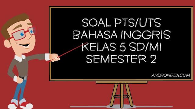Soal PTS/UTS Bahasa Inggris Kelas 5 SD/MI Semester 2 Tahun 2021