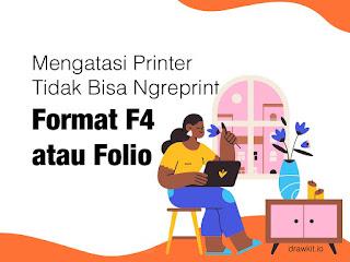 Mengatasi Printer Tidak Bisa Ngreprint Format F4 atau Folio