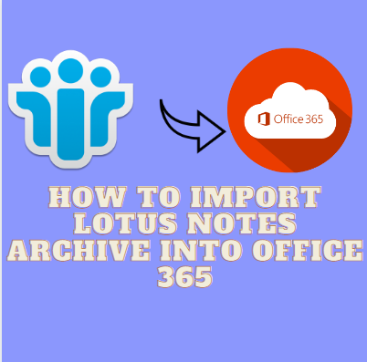 This is How to Import Lotus Notes Archive into Office 365