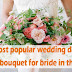 Most Popular Wedding Day Flower Bouquet For Bride In The World