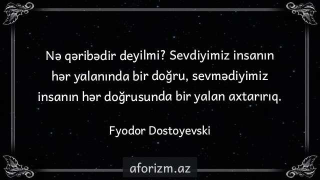 fyodor-dostoyevski-yalan-dogru-sevmek-insan-qeribedir-aforizm