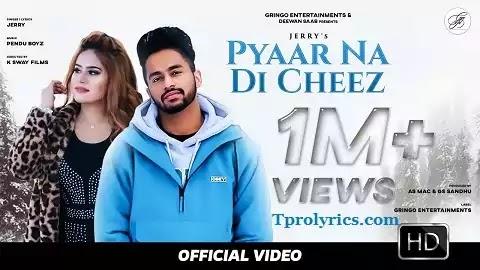 Pyaar Na Di Cheez Lyrics - Jerry Latest Punjabi Hit song