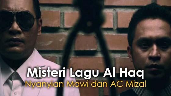 Misteri Disebalik Lagu Al Haq Mawi dan AC Mizal