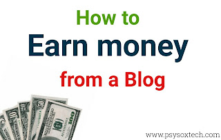 How To Earn Money From a Blog - PsysoxTech
