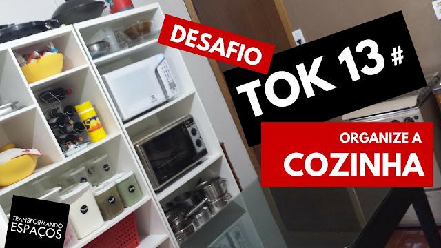 Organize a cozinha! - Tok 13 | Desafio 52 toks de organização e decor