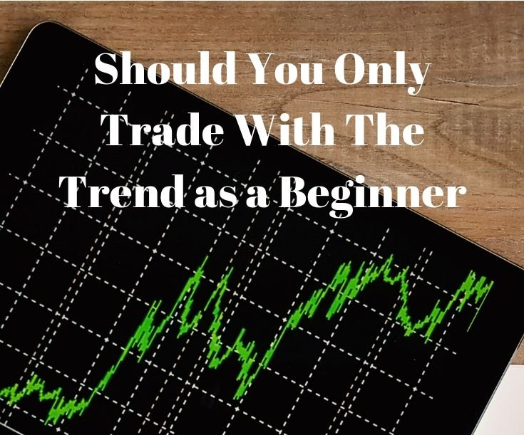Should You Only Trade With The Trend as a Beginner