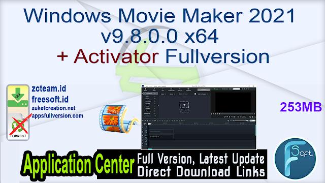 Windows Movie Maker 2021 v9.8.0.0 x64 + Activator Fullversion