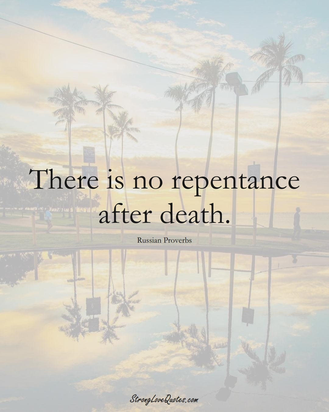 There is no repentance after death. (Russian Sayings);  #AsianSayings