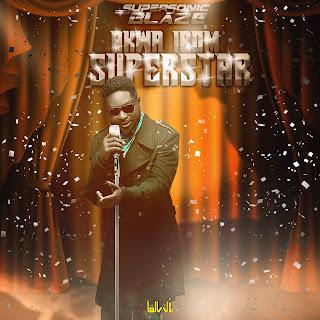 MUSIC: Supersonic Blaze - Akwa Ibom Superstar | @supersonicblaze